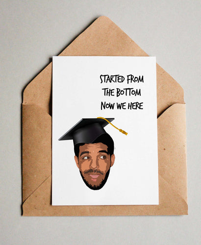 Started From The Bottom Now We Here | Drake Inspired | Graduation | Greeting Card