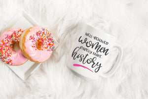 Well Behaved Women Rarely Make History | Coffee Mug |