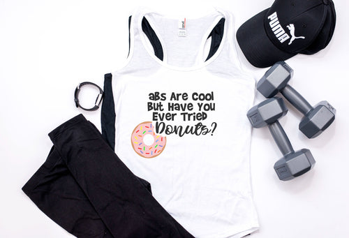 Abs Are Cool But Have you Tried Donuts | Womens Racerback | Tank | Workout
