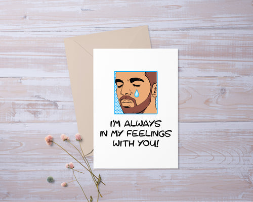 Im Always in My Feelings With you | Drake Inspired | Missing you Card | Funny | Greeting Card | Gift