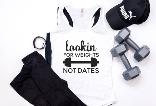 Lookin for Weights Not Dates | Womens Racerback | Tank | Workout