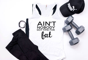 Aint Nobody Got Time For Fat | Womens Racerback | Tank | Workout