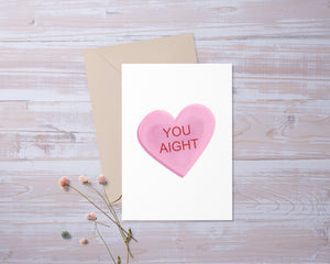 You Aight Conversation Heart  | Valentines Day | Greeting Card | Gift