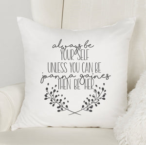 Always Be Yourself Unless You Can Be Joanna Gaines Then Be Her  | Pillow Case | 15 x 15 |