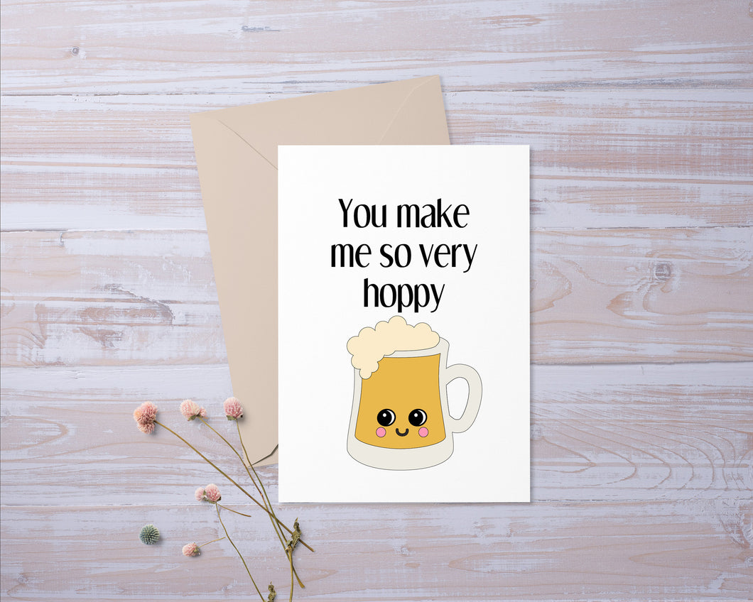 You Make Me So Very Hoppy Beer  | Happy | Greeting Card | Gift