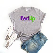 Fedup | Unisex Tee Shirt | Delivery