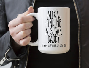 Alexa Find Me a Sugar Daddy | Coffee Mug |