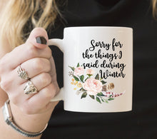 Sorry for the Things I Said During Winter | Coffee Mug | Flowers