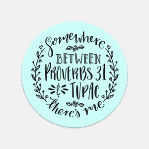 Somewhere Between Proverbs 31 and Tupac Theres Me | Mouse Pad | God