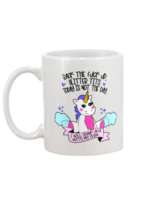 Back the Fuck Up Glitter Tits Today is Not The Day I Will Shank You With My Horn Coffee Mug