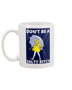 Don't Be a Salty Bitch Coffee Mug Tea Mean Naughty Funny Joke