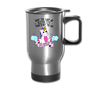 Back The Fuck Up Glitter Tits Today is Not The Day I will Shank You with My Horn Travel Mug - silver