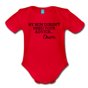 My Mom Does't Need Your Advice Okurrr Organic Short Sleeve Baby Bodysuit - red