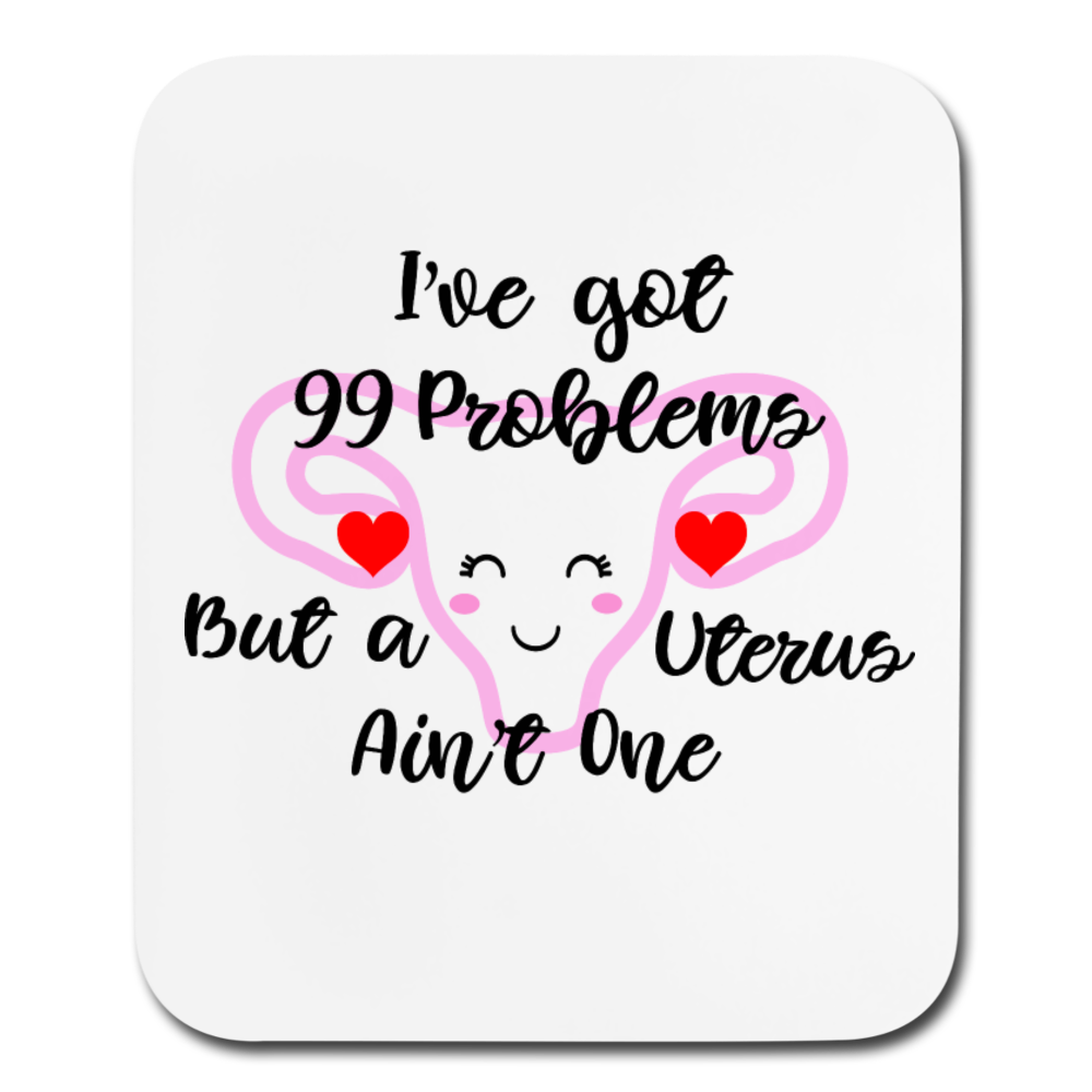Ive Got 99 Problems But a Uterus Aint One Mouse pad Vertical Hospital Hysterectomy Surgey Nurse Doctor OBGYN - white