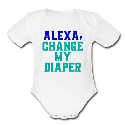 Alexa, Change My Diaper  Onesie Organic Short Sleeve Baby Bodysuit - white