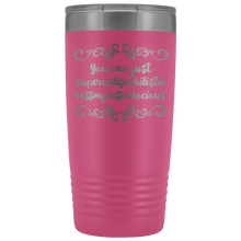 You Can Just SuperCalifuckilistic Kissmyassadocious Traveling Coffee Tumbler Mug