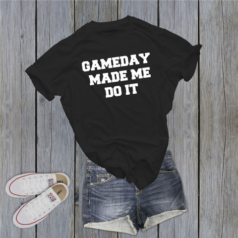 Game Day Made Me Do It Shirt