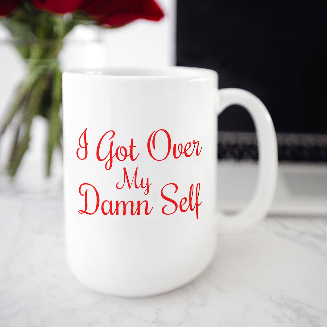 I Got Over My Damn Self Mug
