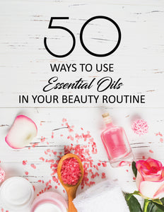 50 Ways To Use Essential Oils In Your Beauty Routine