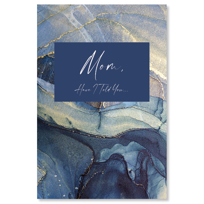 """Mom, Have I Told You"" Journal - Blue Agate Cover"