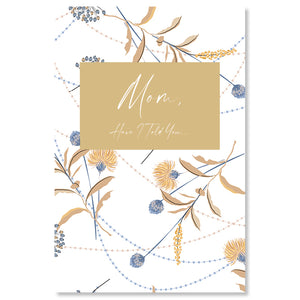 """Mom, Have I Told You"" Journal - Country Botanical Cover"
