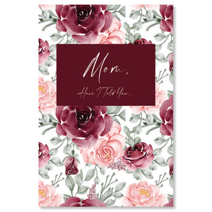 """Mom, Have I Told You"" Journal - Roses Cover"