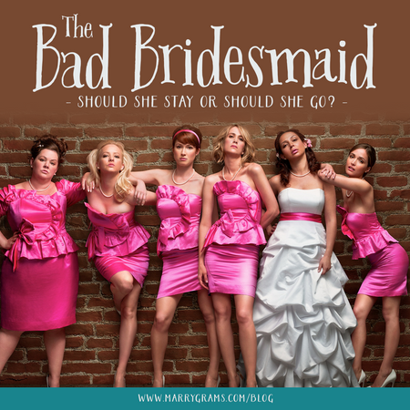 The Bad Bridesmaid - Should She Stay or Should She Go?
