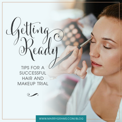 Getting Ready - Tips for a Successful Hair and Makeup Trial