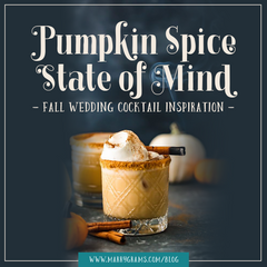 Pumpkin Spice State of Mind - Fall Wedding Cocktail Inspiration