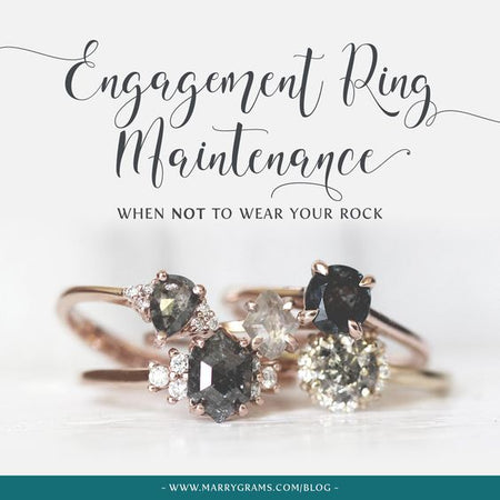 Engagement Ring Maintenance - When NOT to Wear your Rock