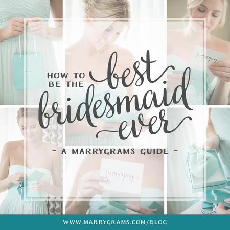 How to be the Best Bridesmaid Ever - A Marrygrams Guide