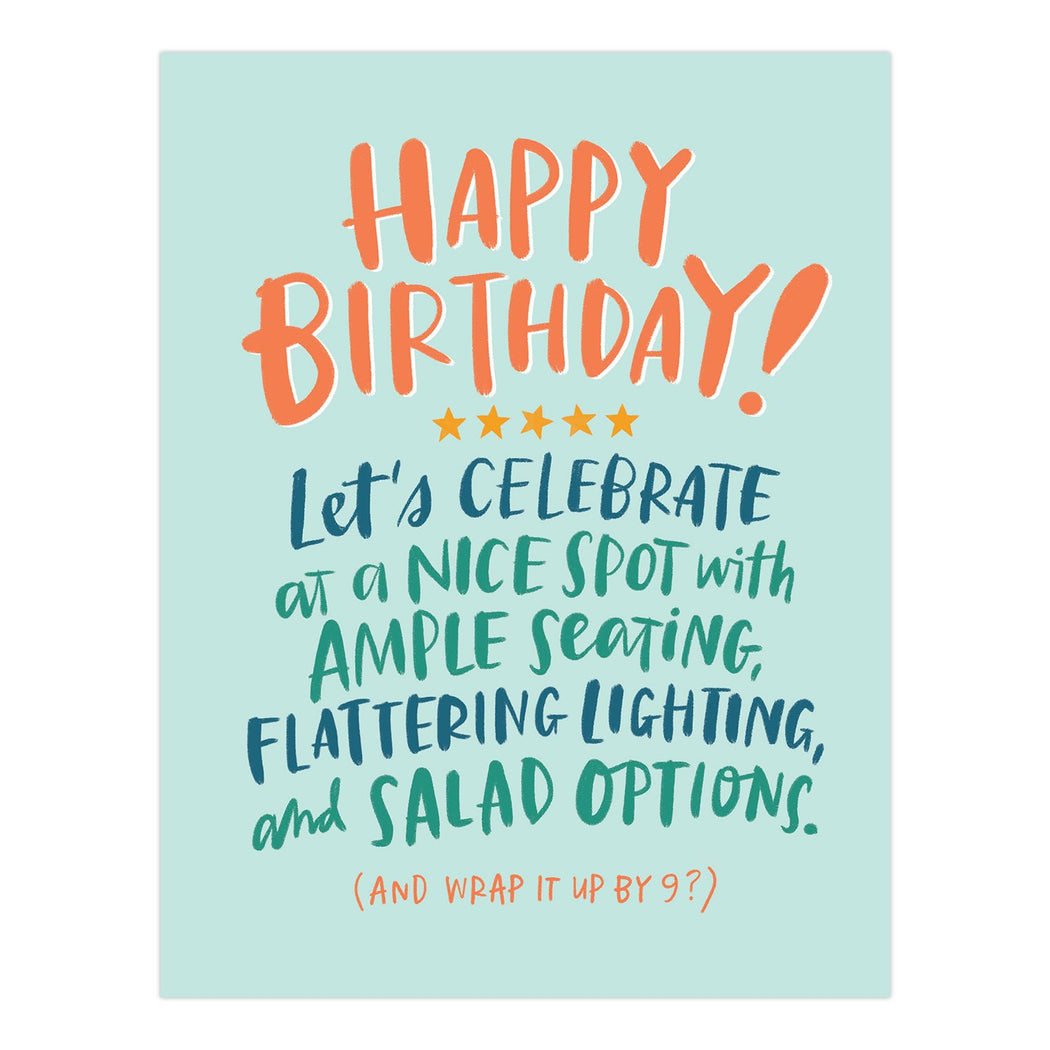 happy birthday - lets celebrate at a nice spot with ample seating, flattering lighting and salad options (and wrap it up by 9?) birthday card
