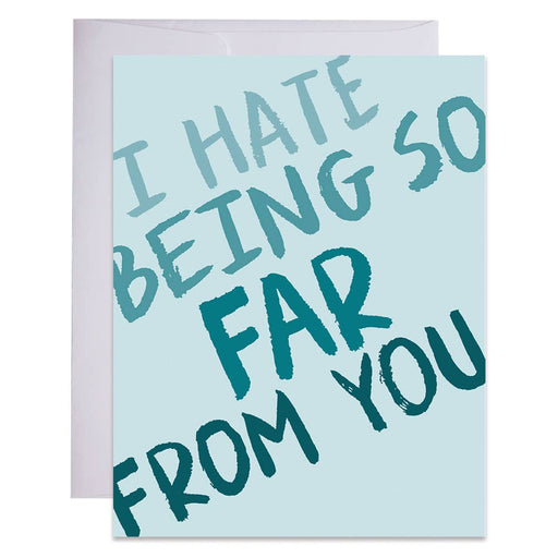 I Hate Being So Far From You Card