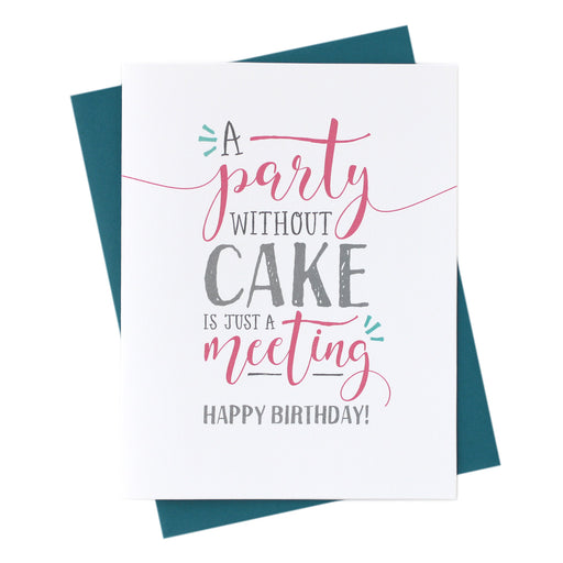 Birthday Meeting Card - A party without cake is just a meeting!