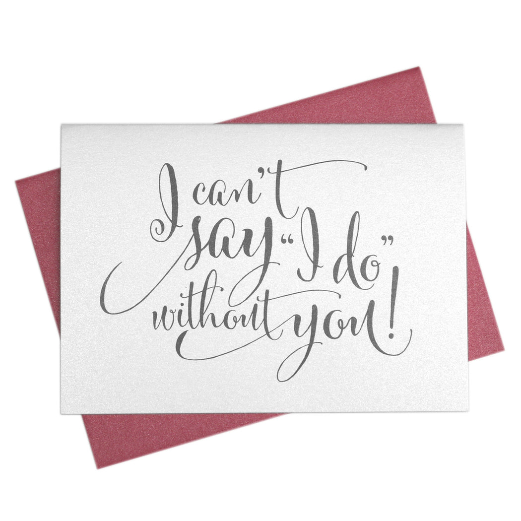 graphic regarding I Can't Say I Do Without You Free Printable identified as I Cant Say I Do Devoid of Yourself Be My Bridesmaid Card