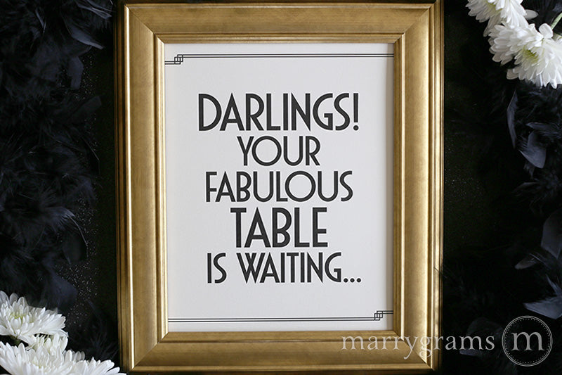 Darlings! Your Fabulous Table is Waiting Wedding Sign Deco Great Gatsby Style