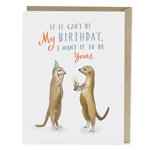 If It Can't Be My Birthday Meerkats Card