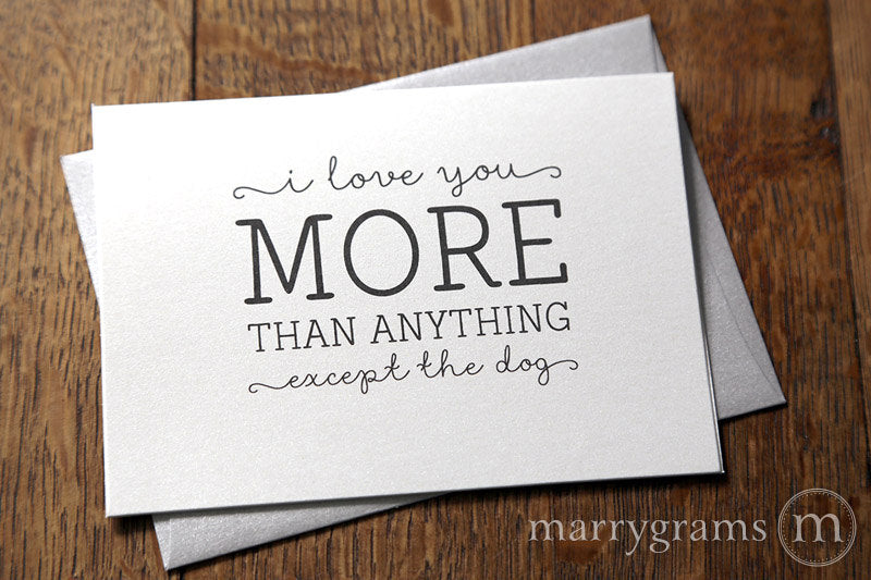 I love you more than anything Except the Dog Funny Love Card