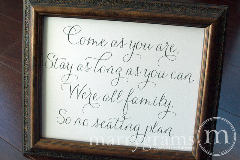 come as you are, stay as long as you can. we're all family, so no seating plan classic thin style wedding sign