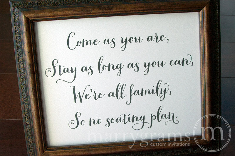 come as you are, stay as long as you can. we're all family, so no seating plan rustic style wedding sign