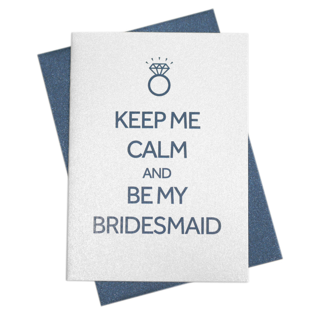 Keep Me Calm & Be My Bridesmaid Card