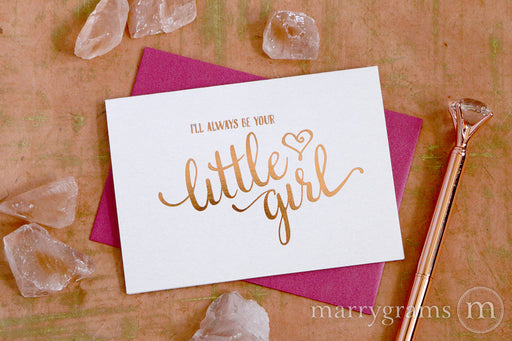 Rose Gold Foil I'll Always Be Your Little Girl Wedding Day Card to your father, dad, parents