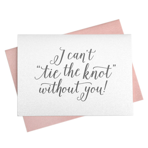 I Can't Tie the Knot Without You Be My Bridesmaid Card