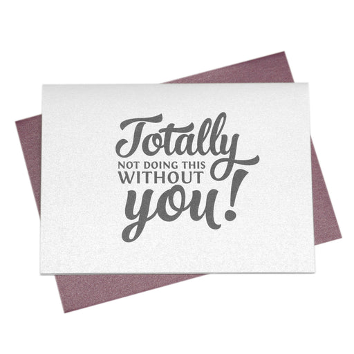 Totally Not Without You Be My Bridesmaid Cards bridal party proposal