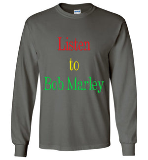 Unisex Listen to Bob Marley Long Sleeve