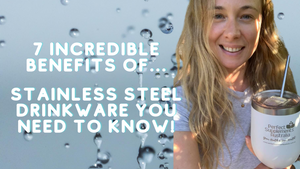 7 Incredible Benefits of Stainless Steel Drinkware You Need to Know