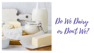 Do We Dairy or Don't We?