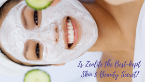 Is Zeolite the Best-kept Skin and Health Secret?