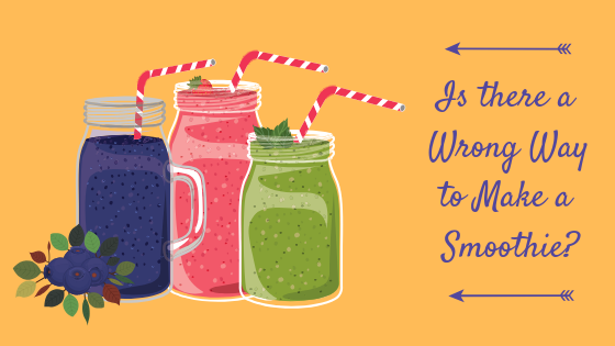Is There a Wrong Way to Make a Smoothie?
