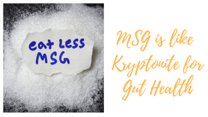 MSG is like Kryptonite for Gut Health